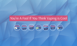 You're A Fool If You Think Vaping is Cool