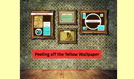 Peeling off the Yellow Wallpaper