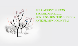 EDUCACION Y NUEVAS TECNOLOGIAS.........LOS DESAFIOS PEDAGOGI