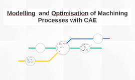Copy of Modelling and Optimisation of Machining Processes with CAE