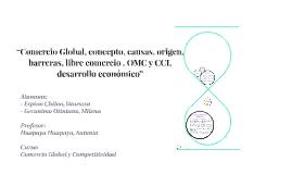 """Comercio Global, concepto, causas, origen, barreras, libre"