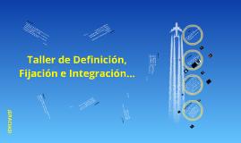 Taller de Definición, Fijación e Integración