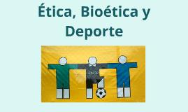 Copy of ETICA BIOETICA Y DEPORTE