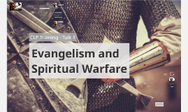 CLP Training Talk 1 - Evangelism and Spiritual Warfare