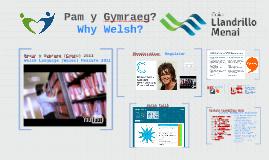 Pam y Gymraeg? Why Welsh?