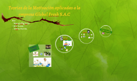 Teorías de la Motivación aplicadas a la empresa Global Fresh