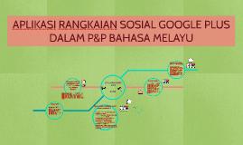 APLIKASI RANGKAIAN SOSIAL GOOGLE PLUS DALAM P&P BAHASA MELAY