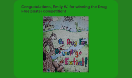 Congratulations, Emily W, for winning the Drug Free poster c