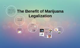 The Benefit of Marijuana Legalization