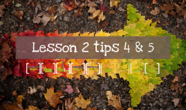 Copy of Lesson 2 tips 4 & 5