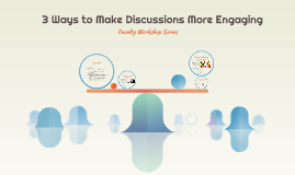 3 Ways to Make Discussions More Engaging
