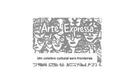 Copy of Arte Expressa - um coletivo cultural sem fronteiras
