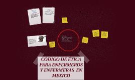 Copy of CÓDIGO DE ÉTICA PARA ENFERMEROS Y ENFERMERAS  EN MEXICO