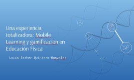 Una experiencia totalizadora: Mobile Learning y gamificación