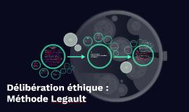Copy of Délibération éthique : Méthode Legault