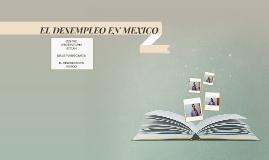 EL DESEMPLEO EN MEXICO