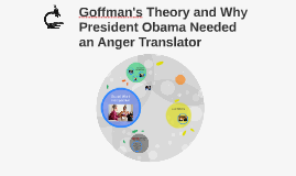 Goffman's Theory and Why President Obama Needed an Anger Tra