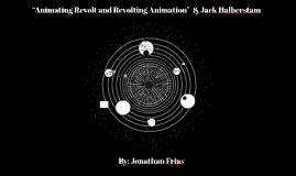 """Animating Revolt and Revolting Animation"" – Judith Halberst"