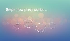 Steps how prezi works...