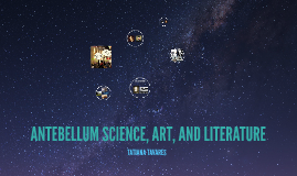 ANTEBELLUM SCIENCE, ART AND LITERATRURE