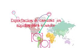 Copy of Exportacion de camisas  en algodon para ecuador
