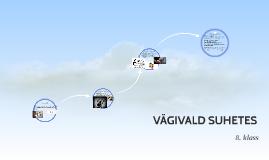 Copy of VÄGIVALD SUHTES