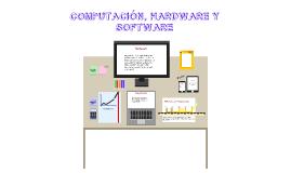 COMPUTACIÓN, HARDWARE Y SOFWARE