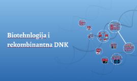 Biotehnlogija i rekombinantna DNK