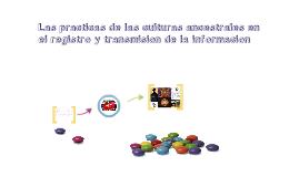 las practicas de las culturas ancestrales en el registro y transomision de la informacion