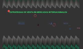 Copy of ESTRATEGIAS DE VENTA EN MERCADOS INTERNACIONALES