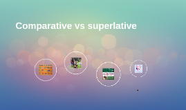 Comparative vs superlative