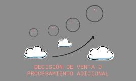 DECISIÓN DE VENTA O PROCESAMIENTO ADICIONAL