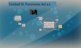 Unidad III: Funciones del a.t.
