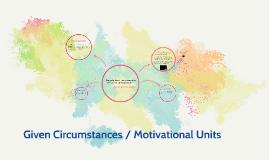 Given Circumstances / Motivational Units