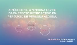 Articulo 14. A NINGUNA LEY SE DARA EFECTO RETROACTIVO EN PER