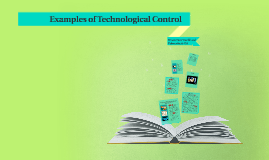 Examples of Technological Control
