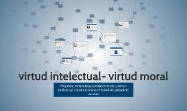 Copy of virtud intelectual- virtud moral