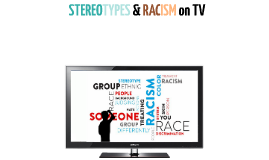 Copy of Stereotypes & Racism on TV (1)