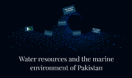 Water resources and the marine environment of Pakistan