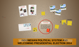 INDONESIAN POLITICAL SYSTEM AND WELCOMING PRESIDENTIAL ELECT