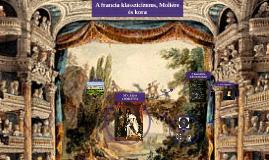 Copy of A francia klasszicizmus, Moliére és kora