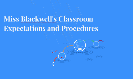 Miss Blackwell's Classroom Expectations and Procedures