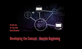 Developing the Concept - Humble Beginning