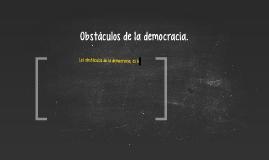 Obstáculos de la democracia.