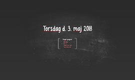 Torsdag d. 3. maj 2018