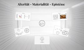 Alterität - Materialität - Epistéme
