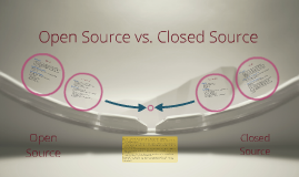 Open Source vs. Closed Source by Matthew Beauchamp on Prezi