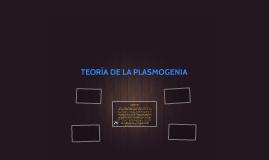 TEORÍA DE LA PLASMOGENIA