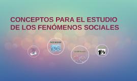 CONCEPTOS PARA EL ESTUDIO DE LOS FENÓMENOS SOCIALES