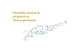 Copy of Intensidades máximas  de precipitación en Veracruz por Isoye